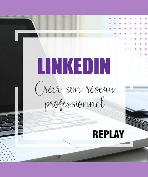 Formation Linkedin Créer son réseau Pro – REPLAY