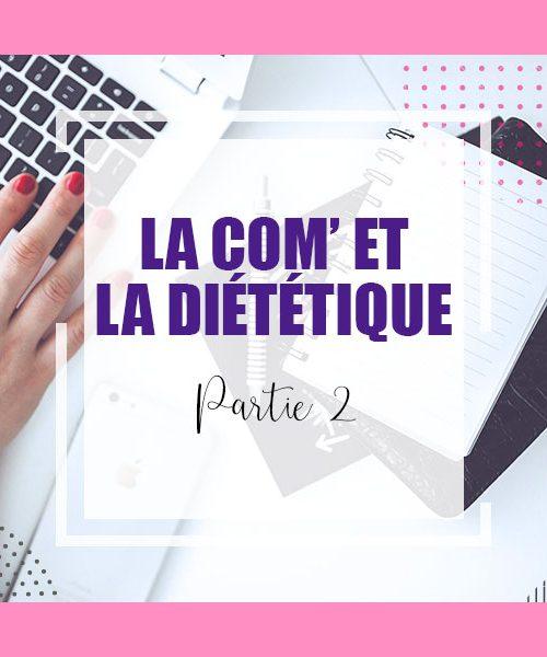 La Com' et la diététique Part 2 Vendredi 26 Juin à 13h